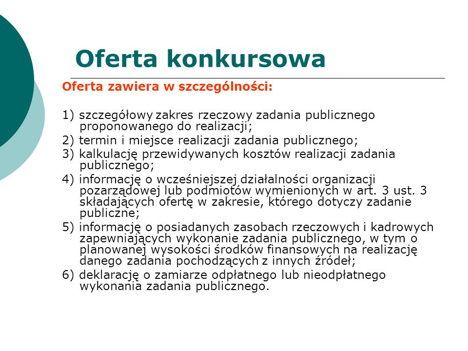 Oferta konkursowa Oferta zawiera w szczególności: 1) szczegółowy zakres rzeczowy zadania publicznego proponowanego do realizacji; 2) termin i miejsce