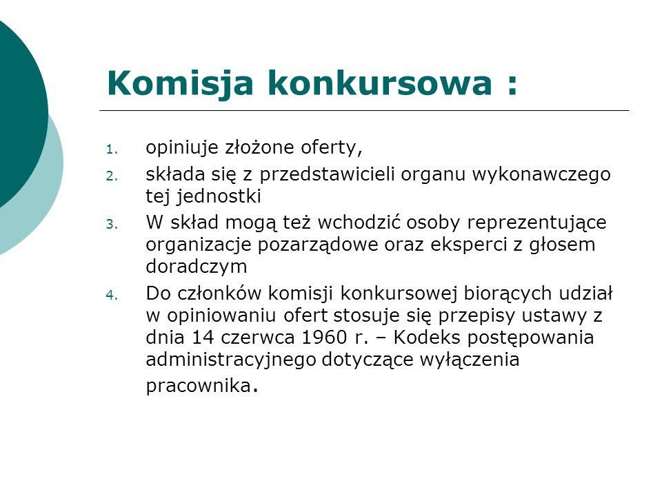 Komisja konkursowa : 1. opiniuje złożone oferty, 2. składa się z przedstawicieli organu wykonawczego tej jednostki 3. W skład mogą też wchodzić osoby