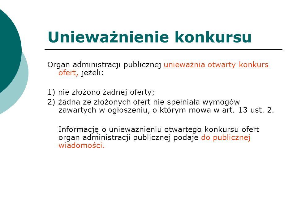 Unieważnienie konkursu Organ administracji publicznej unieważnia otwarty konkurs ofert, jeżeli: 1) nie złożono żadnej oferty; 2) żadna ze złożonych of