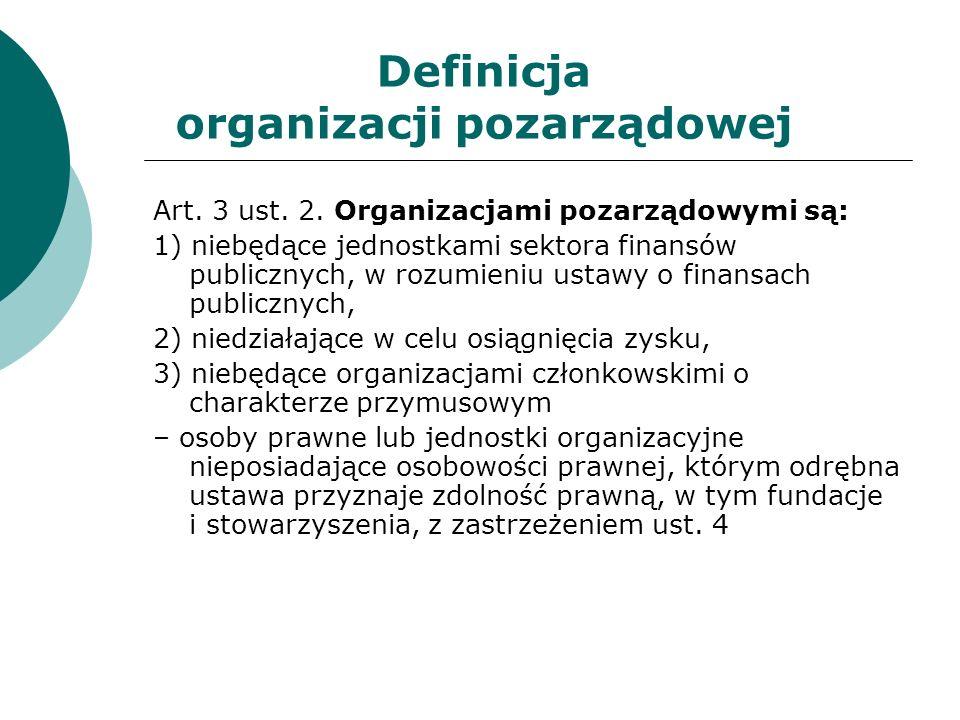 Definicja organizacji pozarządowej Art. 3 ust. 2. Organizacjami pozarządowymi są: 1) niebędące jednostkami sektora finansów publicznych, w rozumieniu