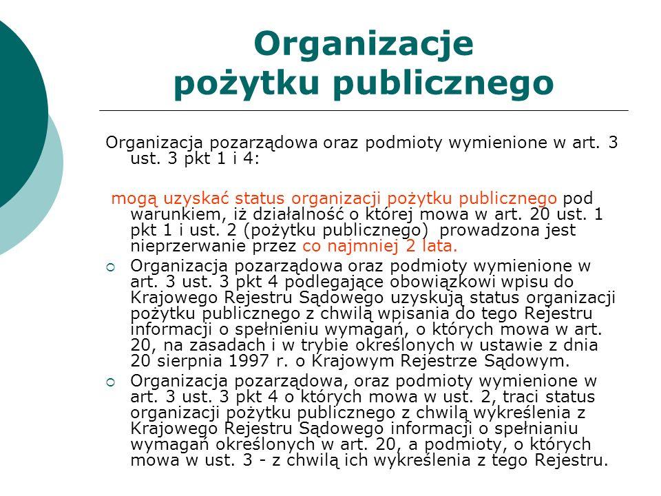 Organizacje pożytku publicznego Organizacja pozarządowa oraz podmioty wymienione w art. 3 ust. 3 pkt 1 i 4: mogą uzyskać status organizacji pożytku pu