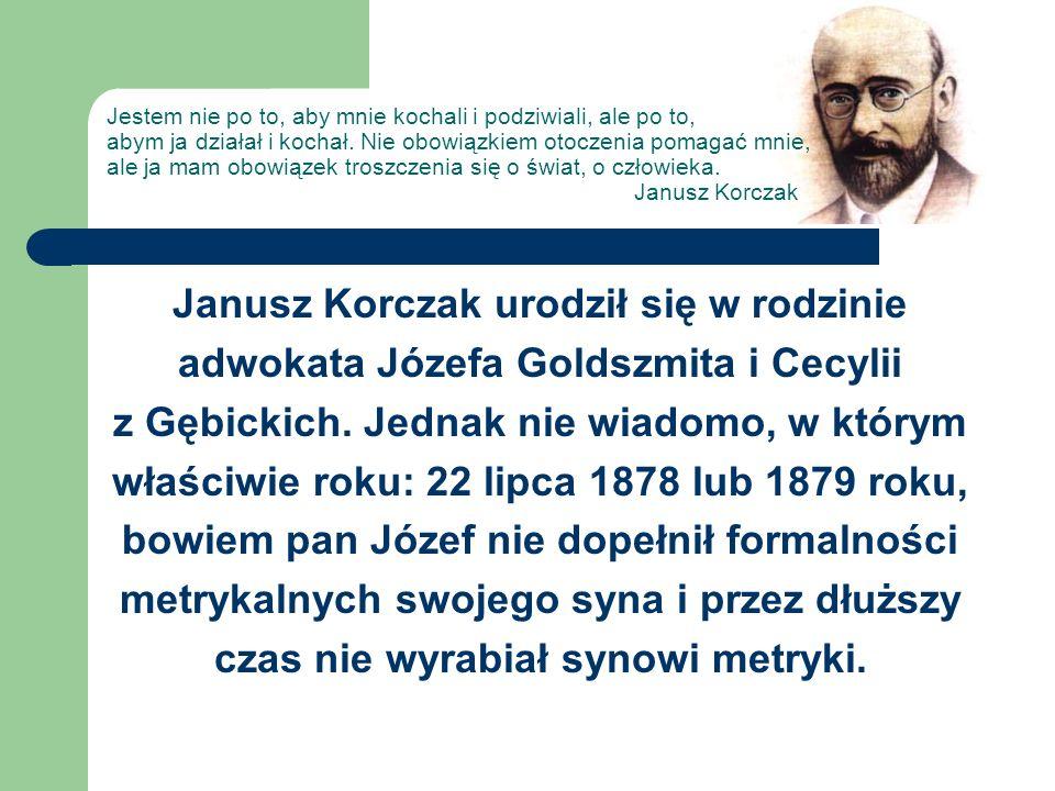 Janusz Korczak urodził się w rodzinie adwokata Józefa Goldszmita i Cecylii z Gębickich. Jednak nie wiadomo, w którym właściwie roku: 22 lipca 1878 lub