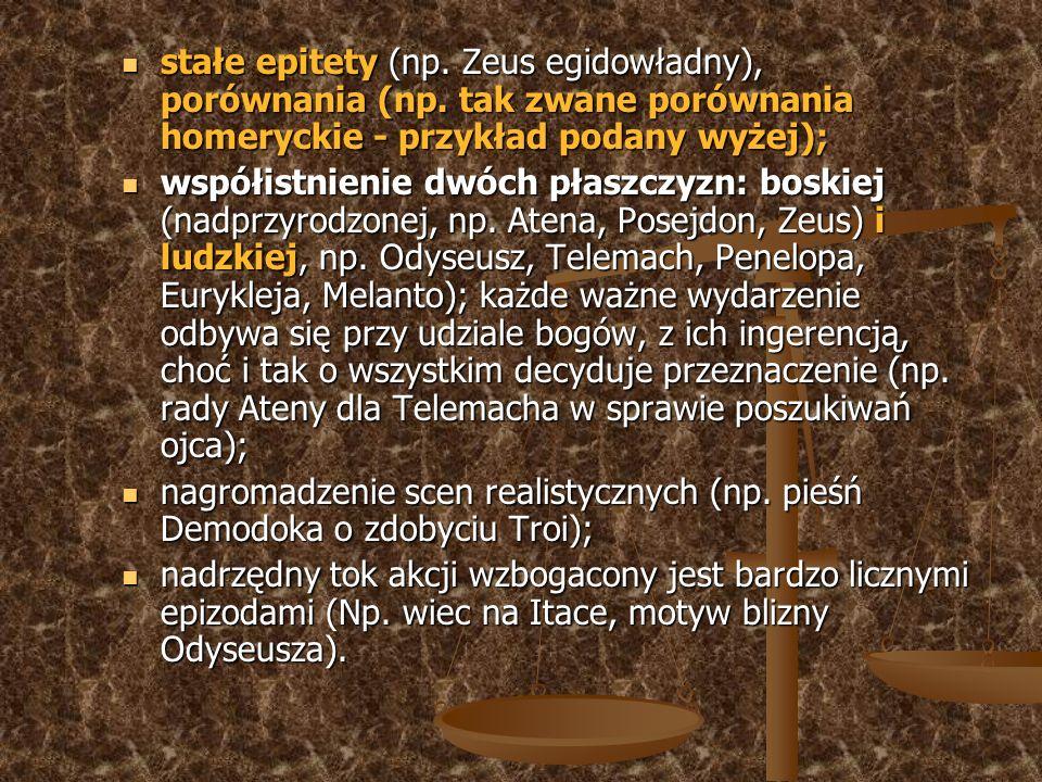 stałe epitety (np. Zeus egidowładny), porównania (np. tak zwane porównania homeryckie - przykład podany wyżej); stałe epitety (np. Zeus egidowładny),