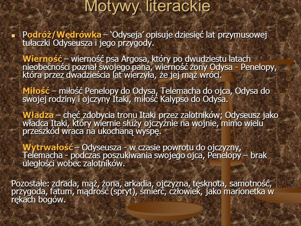 Motywy literackie Podróż/Wędrówka – Odyseja opisuje dziesięć lat przymusowej tułaczki Odyseusza i jego przygody. Wierność – wierność psa Argosa, który