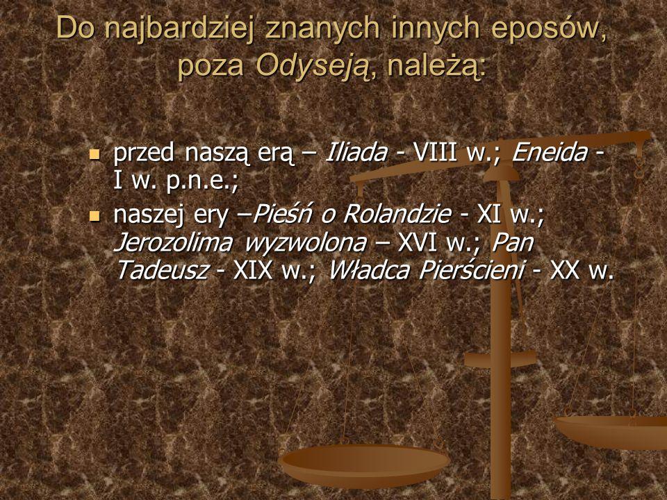przed naszą erą – Iliada - VIII w.; Eneida - I w. p.n.e.; przed naszą erą – Iliada - VIII w.; Eneida - I w. p.n.e.; naszej ery –Pieśń o Rolandzie - XI