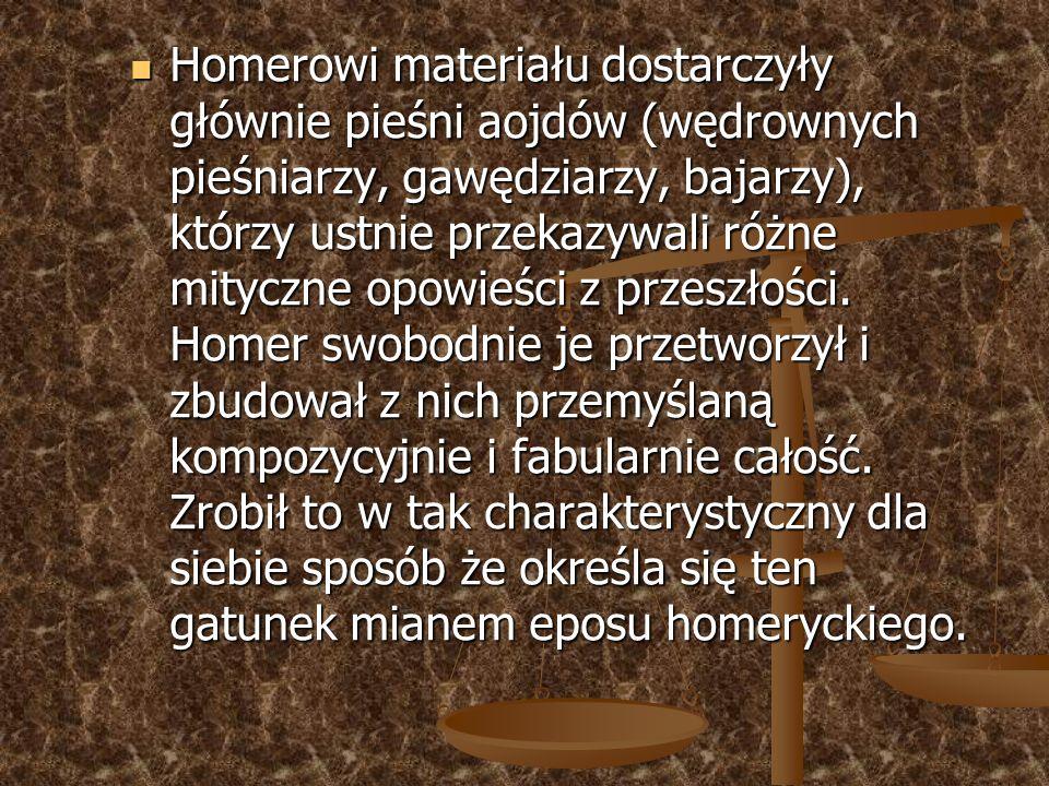 Homerowi materiału dostarczyły głównie pieśni aojdów (wędrownych pieśniarzy, gawędziarzy, bajarzy), którzy ustnie przekazywali różne mityczne opowieśc