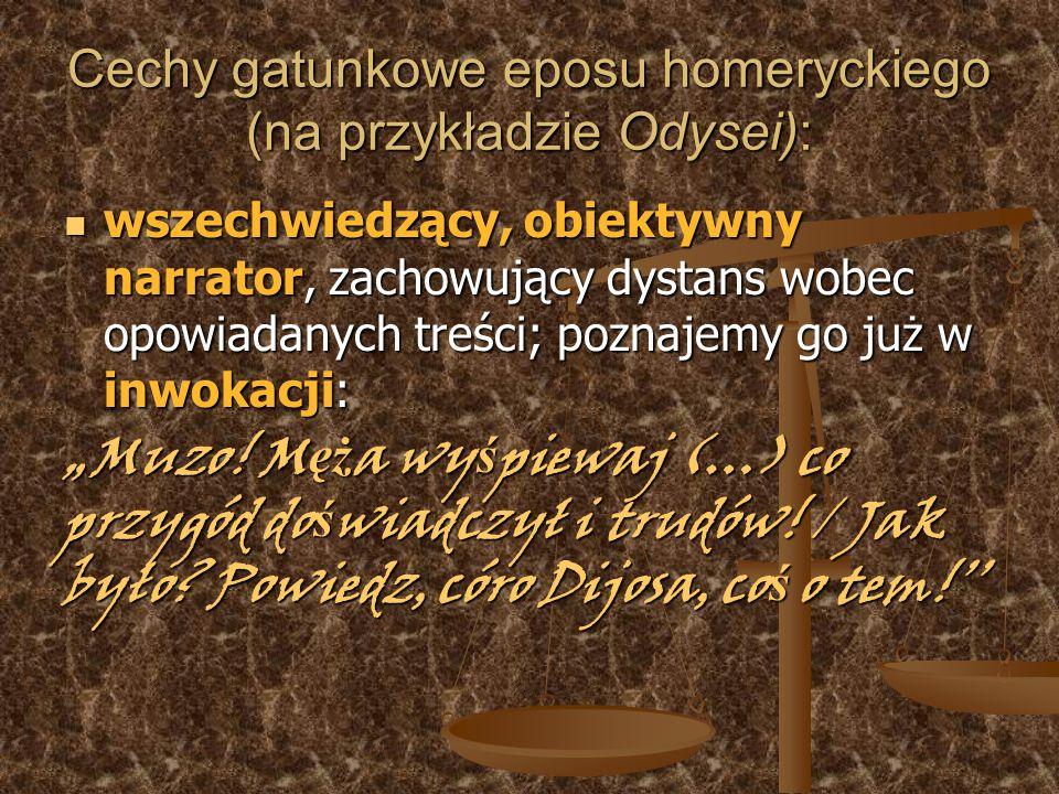 Cechy gatunkowe eposu homeryckiego (na przykładzie Odysei): wszechwiedzący, obiektywny narrator, zachowujący dystans wobec opowiadanych treści; poznaj