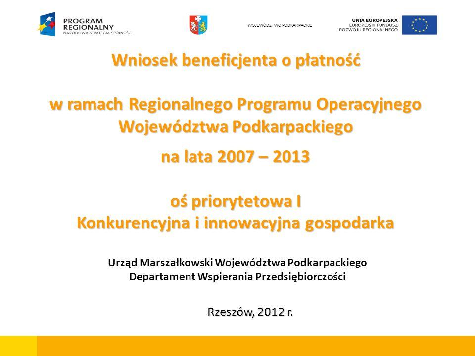 Zakres prezentacji: Tryb składania i rodzaje wniosków o płatność Szczegółowe omówienie zasad wypełniania poszczególnych punktów wniosku o płatność Rodzaje dokumentów załączanych do wniosku o płatność oraz wymogi Instytucji Zarządzającej dotyczące dokumentów potwierdzających poniesienie wydatków objętych wnioskiem WOJEWÓDZTWO PODKARPACKIE
