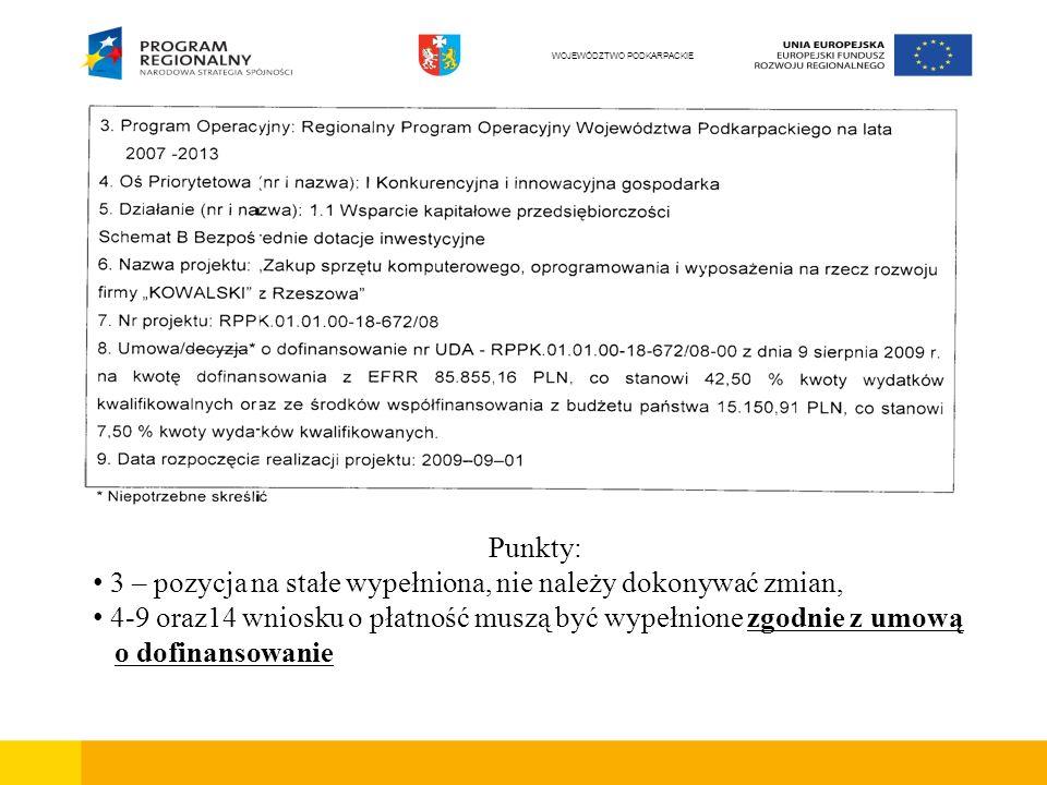 Punkty: 3 – pozycja na stałe wypełniona, nie należy dokonywać zmian, 4-9 oraz14 wniosku o płatność muszą być wypełnione zgodnie z umową o dofinansowan
