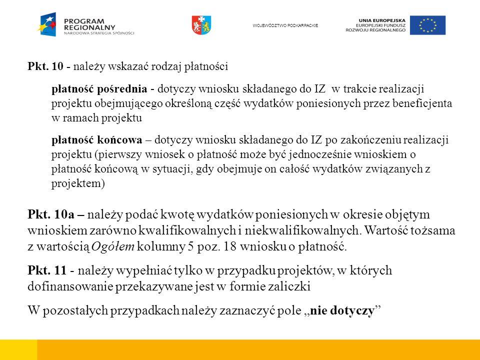 Pkt. 10 - należy wskazać rodzaj płatności płatność pośrednia - dotyczy wniosku składanego do IZ w trakcie realizacji projektu obejmującego określoną c