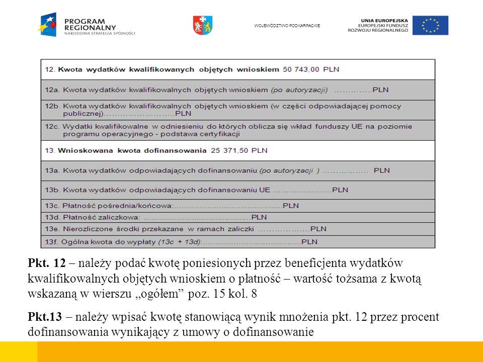 Pkt. 12 – należy podać kwotę poniesionych przez beneficjenta wydatków kwalifikowalnych objętych wnioskiem o płatność – wartość tożsama z kwotą wskazan