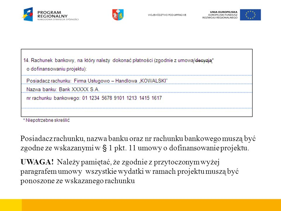 Posiadacz rachunku, nazwa banku oraz nr rachunku bankowego muszą być zgodne ze wskazanymi w § 1 pkt. 11 umowy o dofinansowanie projektu. UWAGA! Należy