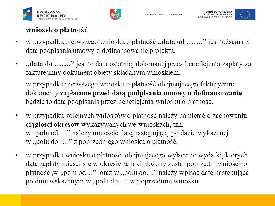 wniosek o płatność w przypadku pierwszego wniosku o płatność data od ……. jest tożsama z datą podpisania umowy o dofinansowanie projektu, data do ……. j
