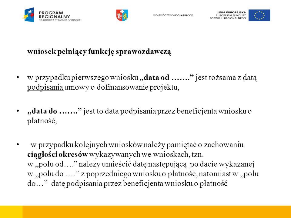 wniosek pełniący funkcję sprawozdawczą w przypadku pierwszego wniosku data od ……. jest tożsama z datą podpisania umowy o dofinansowanie projektu, data