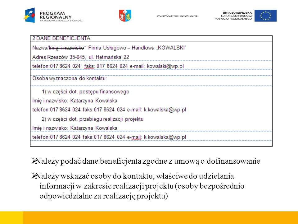 Należy podać dane beneficjenta zgodne z umową o dofinansowanie Należy wskazać osoby do kontaktu, właściwe do udzielania informacji w zakresie realizac