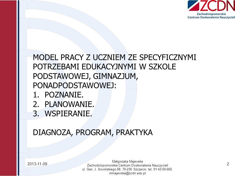 2013-11-09 Małgorzata Majewska Zachodniopomorskie Centrum Doskonalenia Nauczycieli ul. Gen. J. Sowińskiego 68, 70-236 Szczecin, tel. 91 43-50-660, mma