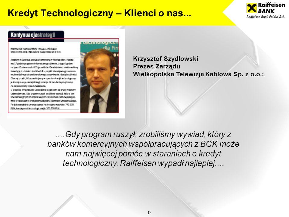 17 Kredyt Technologiczny – Klienci o nas... Maciej Maćkowiak Wiceprezes Zarządu INEA S.A. Multimedialna Sieć Kablowa:....Gdy dowiedzieliśmy się o możl