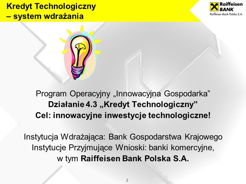 2 Kredyt Technologiczny – system wdrażania Program Operacyjny Innowacyjna Gospodarka Działanie 4.3 Kredyt Technologiczny Cel: innowacyjne inwestycje technologiczne.