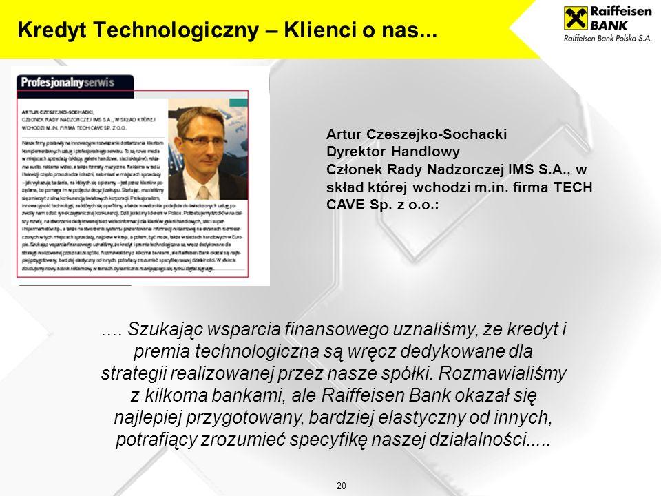 19 Zbigniew Rogowski Dyrektor Handlowy PAK Sp. z o.o.:.... Wystąpiliśmy o kredyt technologiczny do Raiffeisen Banku, z którym od lat doskonale się nam