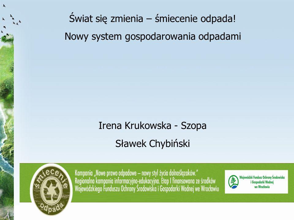 Świat się zmienia – śmiecenie odpada! Nowy system gospodarowania odpadami Irena Krukowska - Szopa Sławek Chybiński