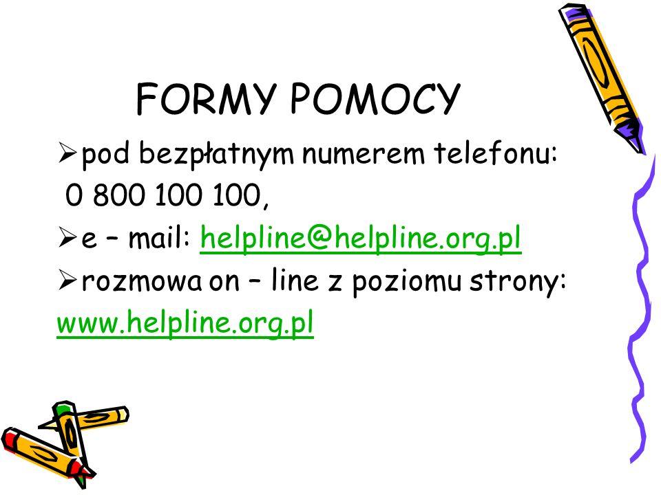FORMY POMOCY pod bezpłatnym numerem telefonu: 0 800 100 100, e – mail: helpline@helpline.org.plhelpline@helpline.org.pl rozmowa on – line z poziomu st