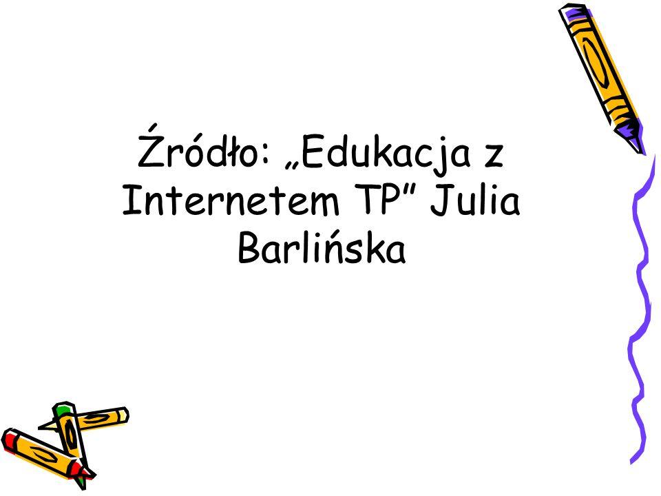 Źródło: Edukacja z Internetem TP Julia Barlińska