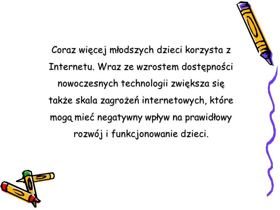 Coraz więcej młodszych dzieci korzysta z Internetu. Wraz ze wzrostem dostępności nowoczesnych technologii zwiększa się także skala zagrożeń internetow