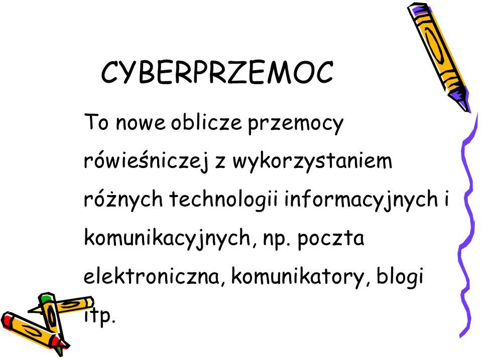 CYBERPRZEMOC To nowe oblicze przemocy rówieśniczej z wykorzystaniem różnych technologii informacyjnych i komunikacyjnych, np. poczta elektroniczna, ko