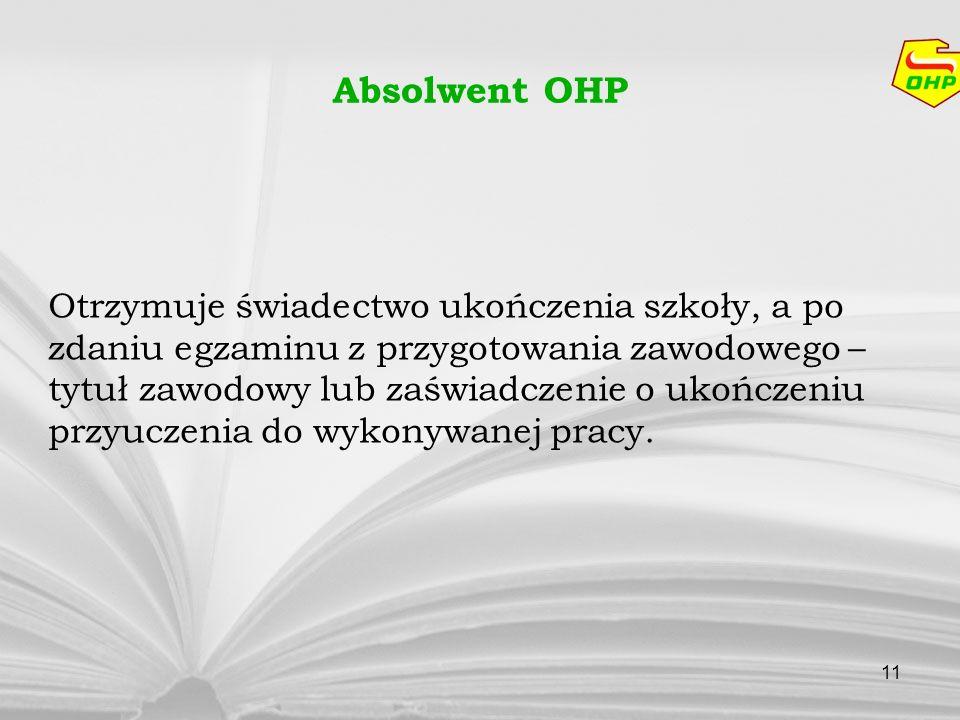 11 Absolwent OHP Otrzymuje świadectwo ukończenia szkoły, a po zdaniu egzaminu z przygotowania zawodowego – tytuł zawodowy lub zaświadczenie o ukończen