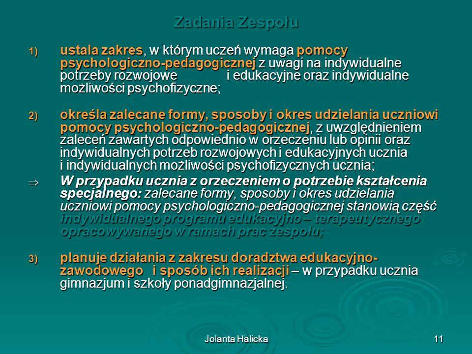 Jolanta Halicka11 Zadania Zespołu 1) ustala zakres, w którym uczeń wymaga pomocy psychologiczno-pedagogicznej z uwagi na indywidualne potrzeby rozwojo