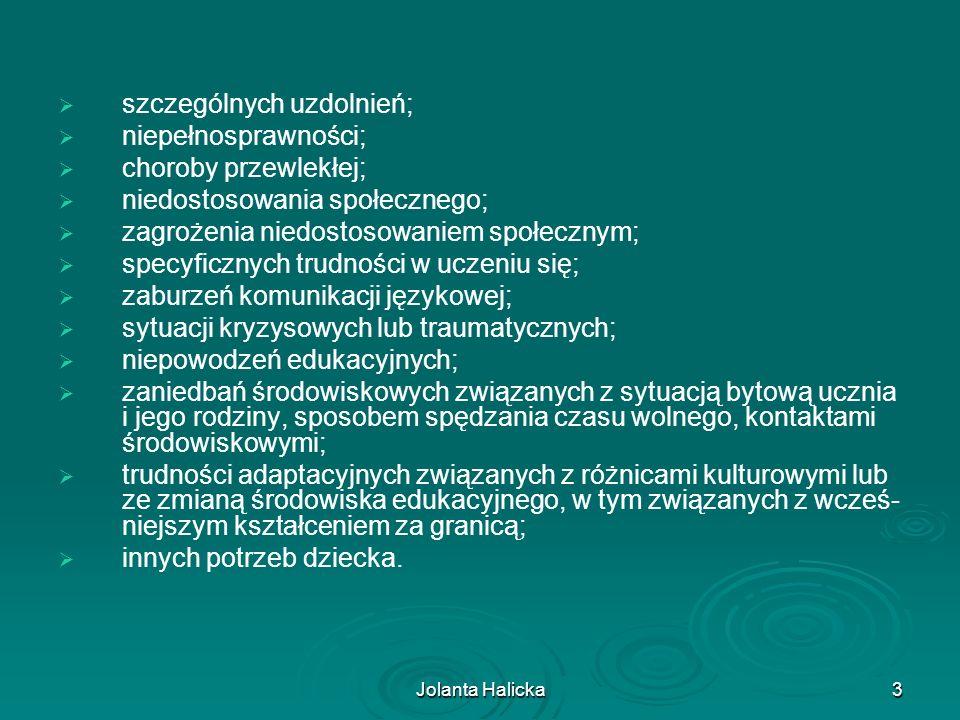 Jolanta Halicka3 szczególnych uzdolnień; niepełnosprawności; choroby przewlekłej; niedostosowania społecznego; zagrożenia niedostosowaniem społecznym;