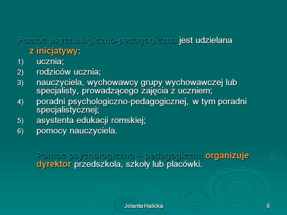 Jolanta Halicka6 W szkole pomoc psychologiczno-pedagogiczna jest organizowana i udzielana w formie: uczniom uczniom klas terapeutycznych (z wyjątkiem szkół specjalnych); klas terapeutycznych (z wyjątkiem szkół specjalnych); zajęć rozwijających uzdolnienia; zajęć rozwijających uzdolnienia; zajęć dydaktyczno-wyrównawczych; zajęć dydaktyczno-wyrównawczych; zajęć specjalistycznych: korekcyjno-kompensacyjnych, logopedycznych, socjoterapeutycznych oraz innych zajęć o charakterze terapeutycznym; zajęć specjalistycznych: korekcyjno-kompensacyjnych, logopedycznych, socjoterapeutycznych oraz innych zajęć o charakterze terapeutycznym; zajęć związanych z wyborem kierunku kształcenia i zawodu oraz planowaniem kształcenia i kariery zawodowej; zajęć związanych z wyborem kierunku kształcenia i zawodu oraz planowaniem kształcenia i kariery zawodowej; porad i konsultacji.