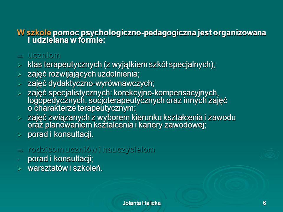 Jolanta Halicka6 W szkole pomoc psychologiczno-pedagogiczna jest organizowana i udzielana w formie: uczniom uczniom klas terapeutycznych (z wyjątkiem