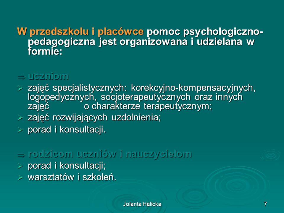 Jolanta Halicka7 W przedszkolu i placówce pomoc psychologiczno- pedagogiczna jest organizowana i udzielana w formie: uczniom uczniom zajęć specjalisty