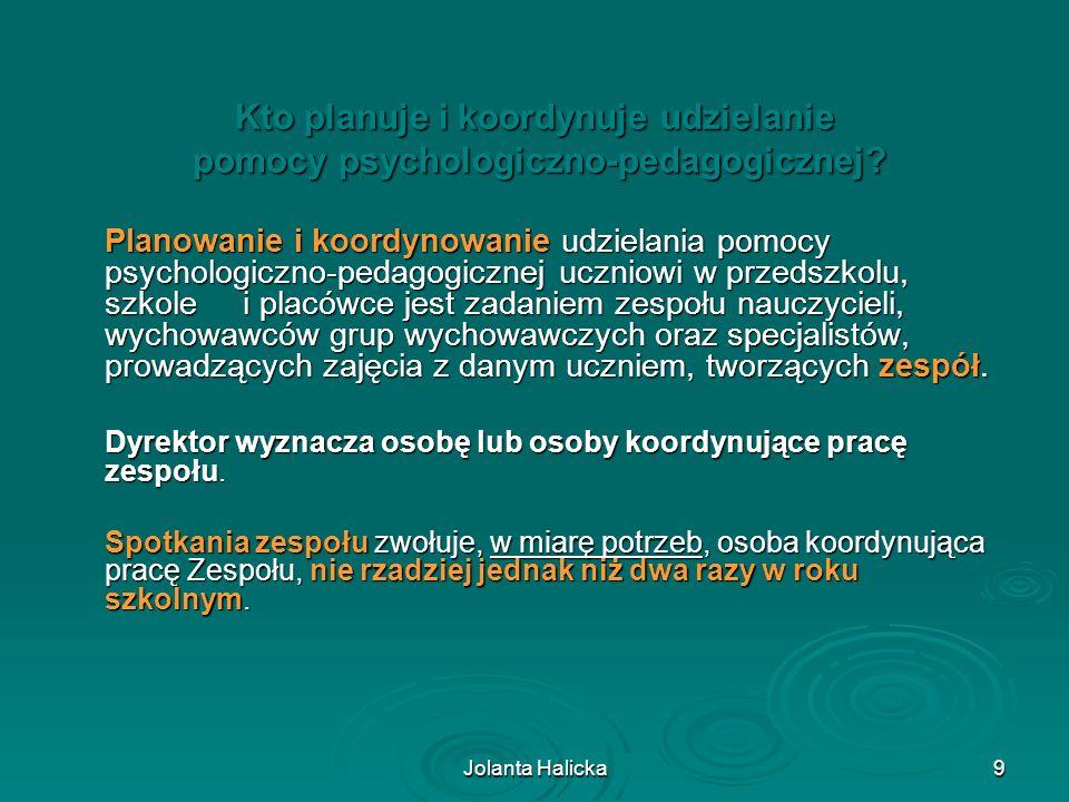Jolanta Halicka9 Kto planuje i koordynuje udzielanie pomocy psychologiczno-pedagogicznej? pomocy psychologiczno-pedagogicznej? Planowanie i koordynowa