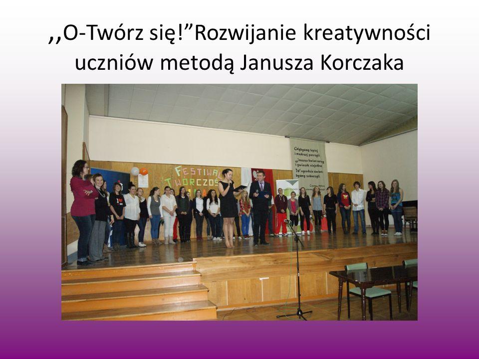 ,, O-Twórz się!Rozwijanie kreatywności uczniów metodą Janusza Korczaka