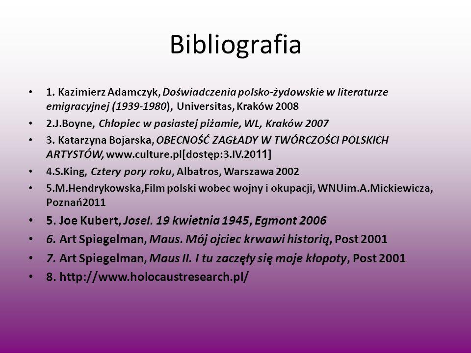 Bibliografia 1. Kazimierz Adamczyk, Doświadczenia polsko-żydowskie w literaturze emigracyjnej (1939-1980), Universitas, Kraków 2008 2.J.Boyne, Chłopie