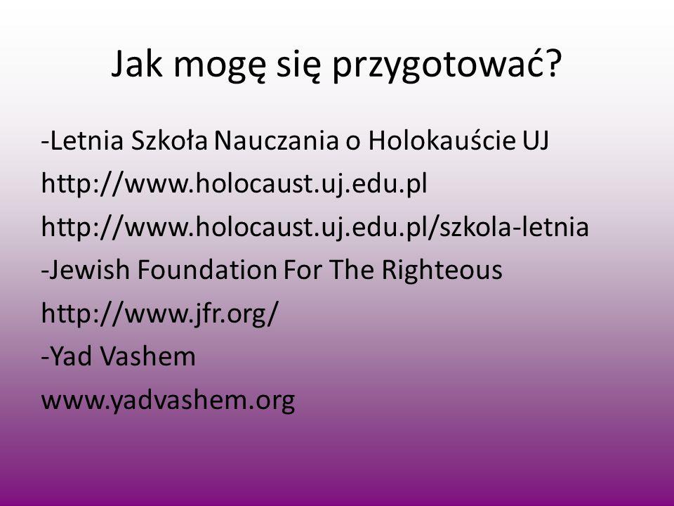 Jak mogę się przygotować? -Letnia Szkoła Nauczania o Holokauście UJ http://www.holocaust.uj.edu.pl http://www.holocaust.uj.edu.pl/szkola-letnia -Jewis