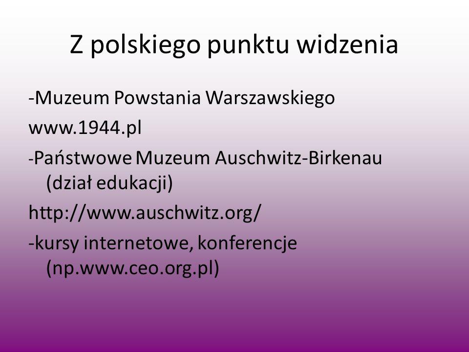 Z polskiego punktu widzenia -Muzeum Powstania Warszawskiego www.1944.pl - Państwowe Muzeum Auschwitz-Birkenau (dział edukacji) http://www.auschwitz.or