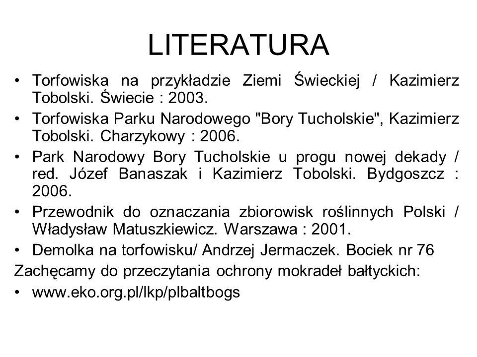 LITERATURA Torfowiska na przykładzie Ziemi Świeckiej / Kazimierz Tobolski. Świecie : 2003. Torfowiska Parku Narodowego