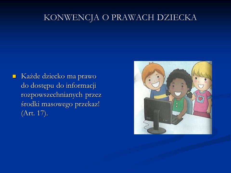 KONWENCJA O PRAWACH DZIECKA Każde dziecko ma prawo do dostępu do informacji rozpowszechnianych przez środki masowego przekaz! (Art. 17). Każde dziecko