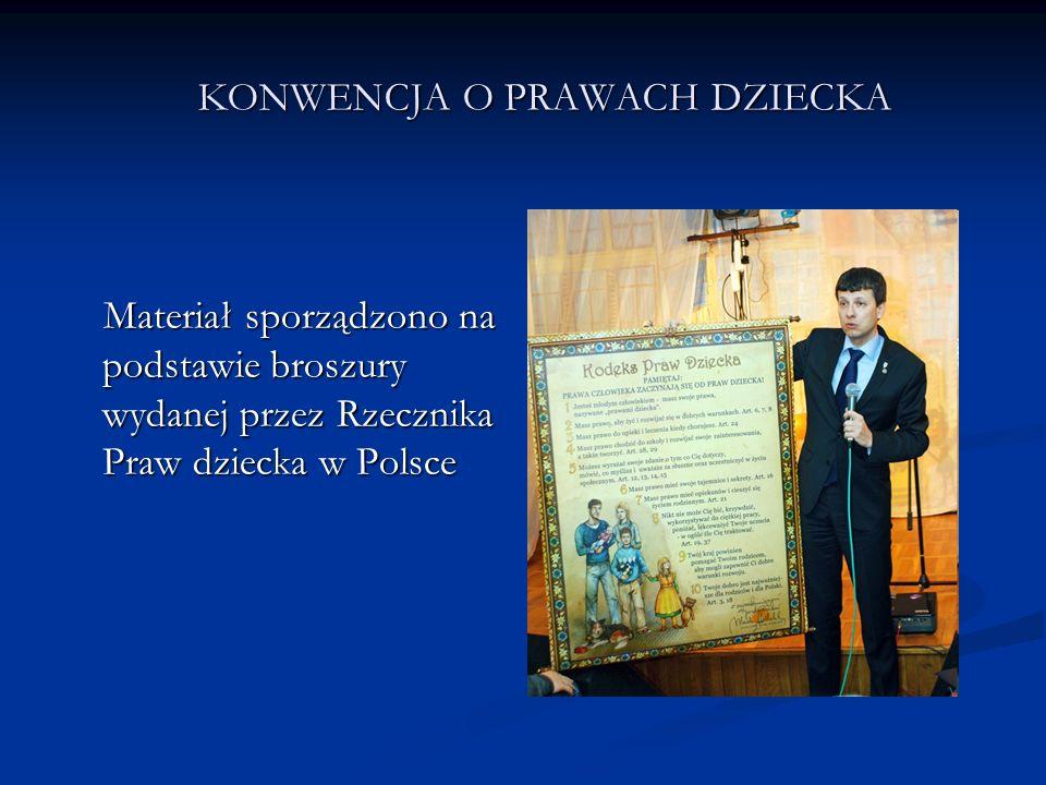 KONWENCJA O PRAWACH DZIECKA Materiał sporządzono na podstawie broszury wydanej przez Rzecznika Praw dziecka w Polsce Materiał sporządzono na podstawie