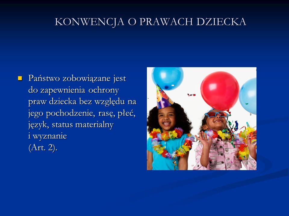 KONWENCJA O PRAWACH DZIECKA Państwo zobowiązane jest do zapewnienia każdemu dziecku możliwości do swobodnej wypowiedzi oraz do zdobywania i przetwarzania informacji (Art.