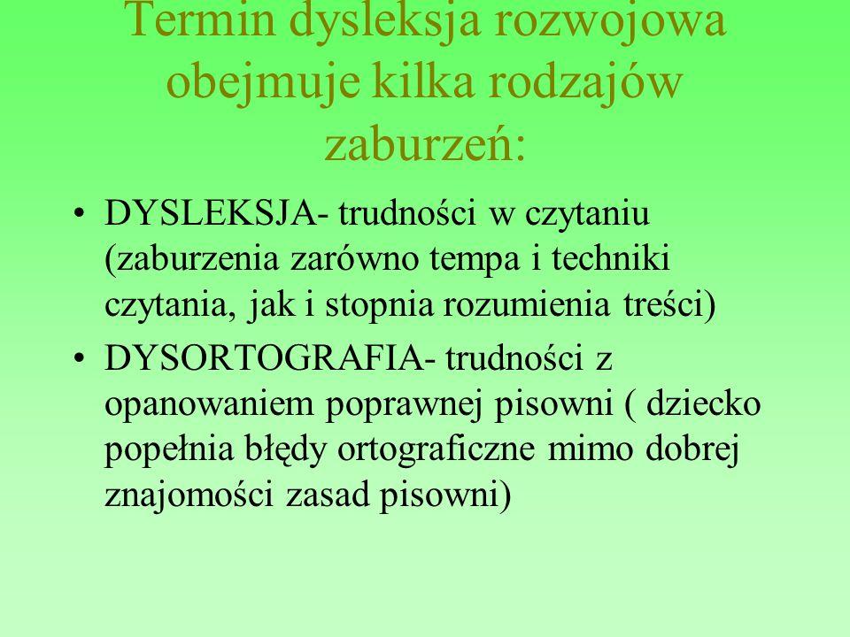 Terminologia Termin dysleksja rozwojowa obejmuje kilka rodzajów zaburzeń: DYSLEKSJA- trudności w czytaniu (zaburzenia zarówno tempa i techniki czytani