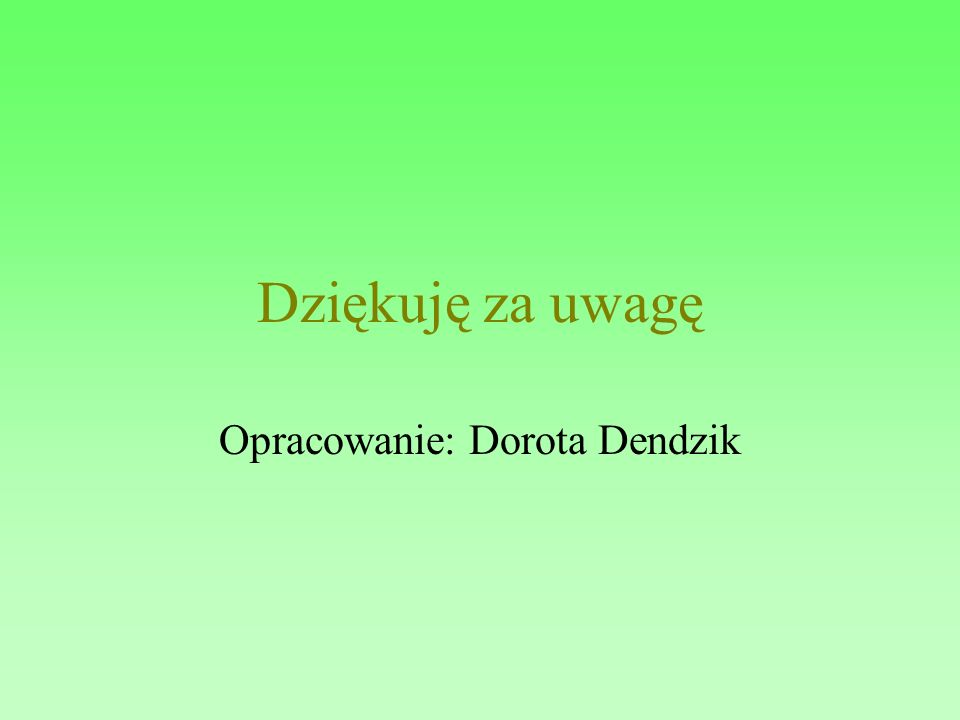 Dziękuję za uwagę Opracowanie: Dorota Dendzik