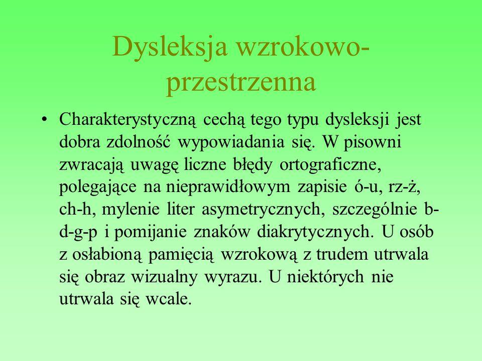 Dysleksja wzrokowo- przestrzenna Charakterystyczną cechą tego typu dysleksji jest dobra zdolność wypowiadania się. W pisowni zwracają uwagę liczne błę