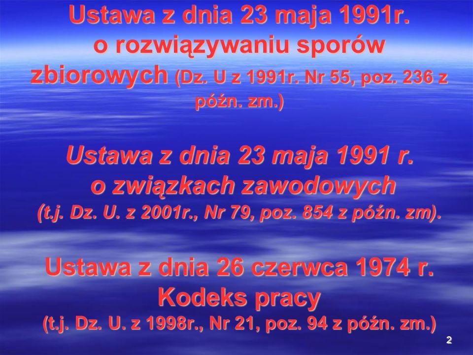 2 Ustawa z dnia 23 maja 1991r. o rozwiązywaniu sporów zbiorowych (Dz. U z 1991r. Nr 55, poz. 236 z późn. zm.) Ustawa z dnia 23 maja 1991 r. o związkac