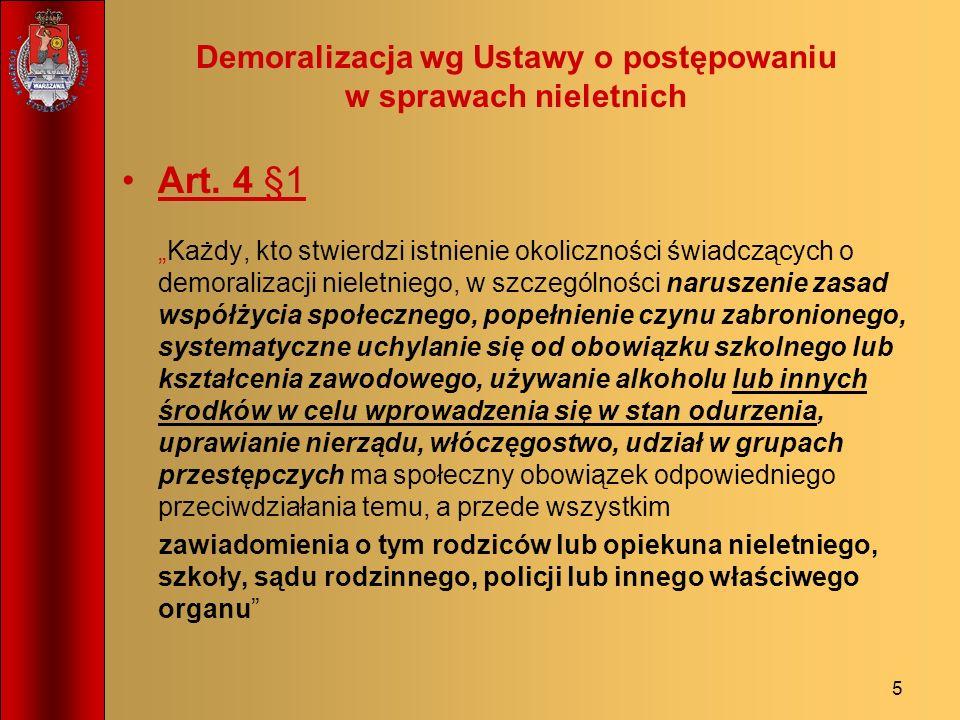 5 Demoralizacja wg Ustawy o postępowaniu w sprawach nieletnich Art. 4 §1Każdy, kto stwierdzi istnienie okoliczności świadczących o demoralizacji niele