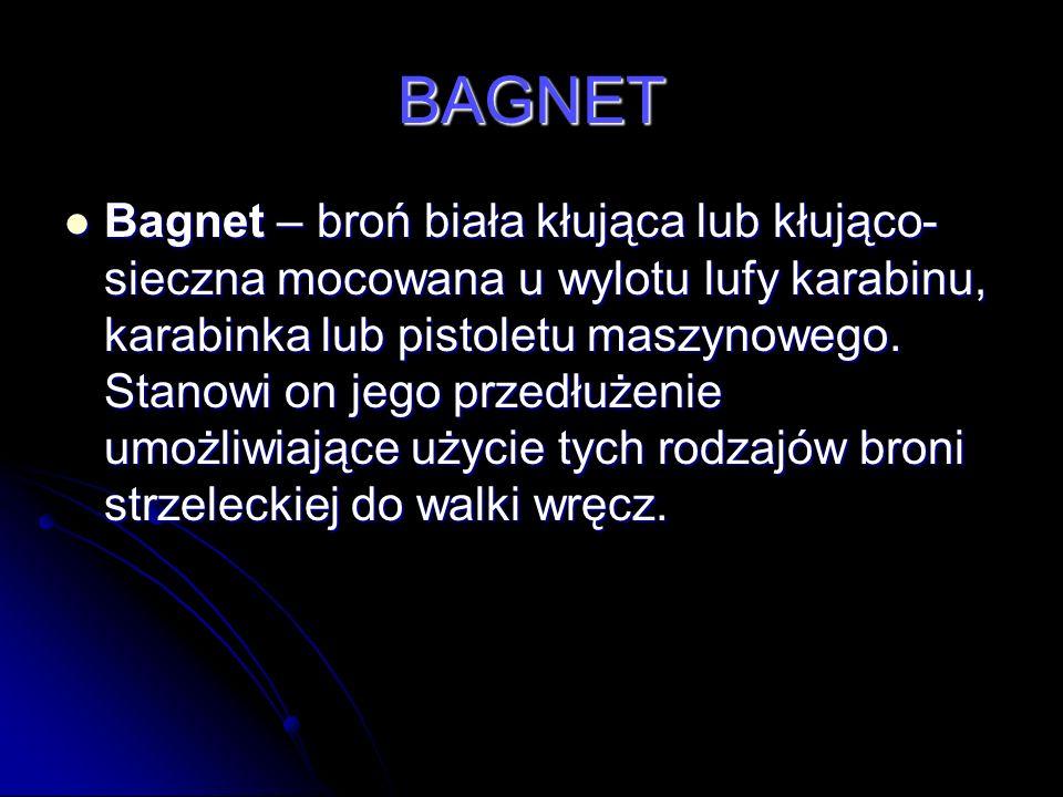 BAGNET Bagnet – broń biała kłująca lub kłująco- sieczna mocowana u wylotu lufy karabinu, karabinka lub pistoletu maszynowego. Stanowi on jego przedłuż