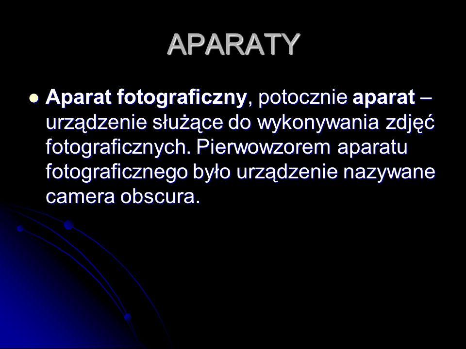 APARATY Aparat fotograficzny, potocznie aparat – urządzenie służące do wykonywania zdjęć fotograficznych. Pierwowzorem aparatu fotograficznego było ur
